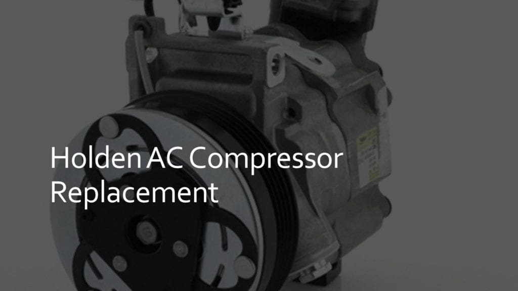 holden ac compressor replacement